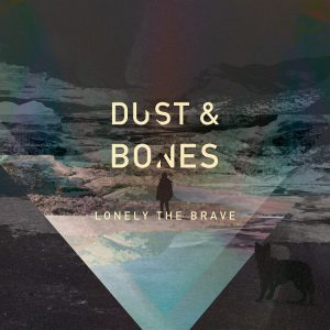 LONELY THE BRAVE_DUST & BONES_cover